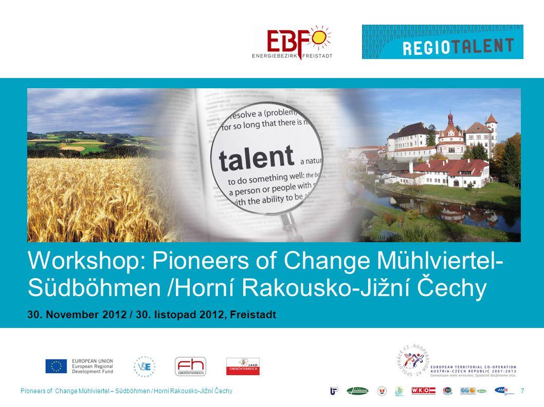 7 Workshop: Pioneers of Change Mühlviertel- Südböhmen /Horní Rakousko-Jižní Čechy 30. November 2012 / 30. listopad 2012, Freistadt
