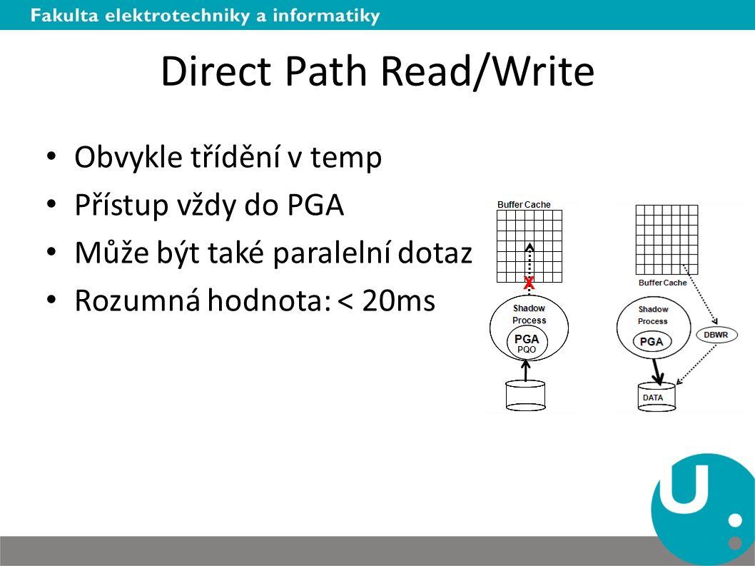 Direct Path Read/Write Obvykle třídění v temp Přístup vždy do PGA Může být také paralelní dotaz Rozumná hodnota: < 20ms