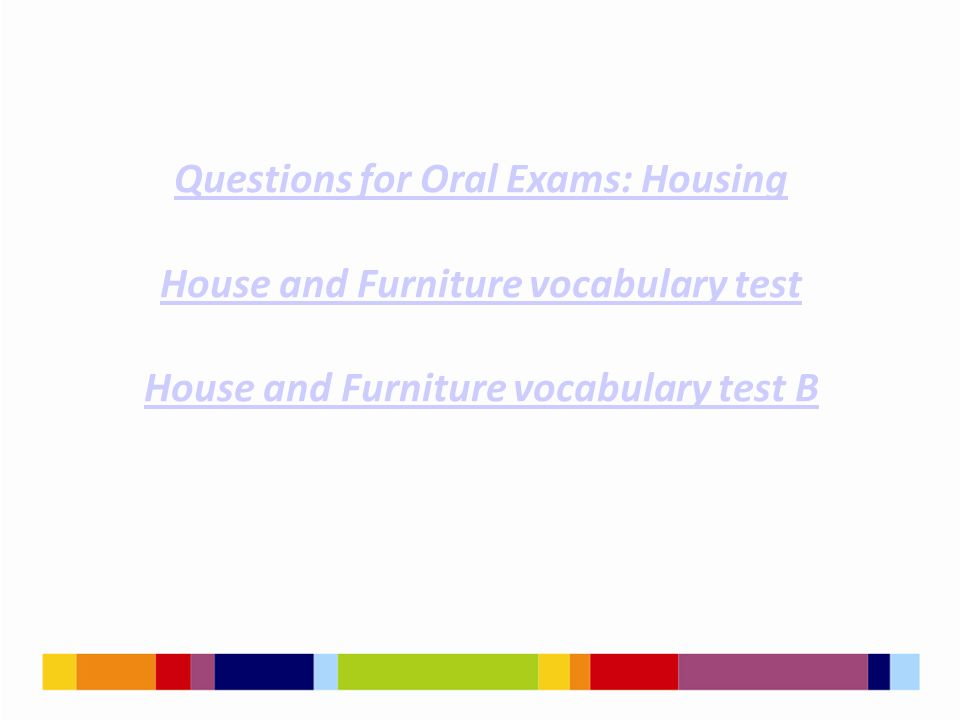 Questions for Oral Exams: Housing House and Furniture vocabulary test House and Furniture vocabulary test B