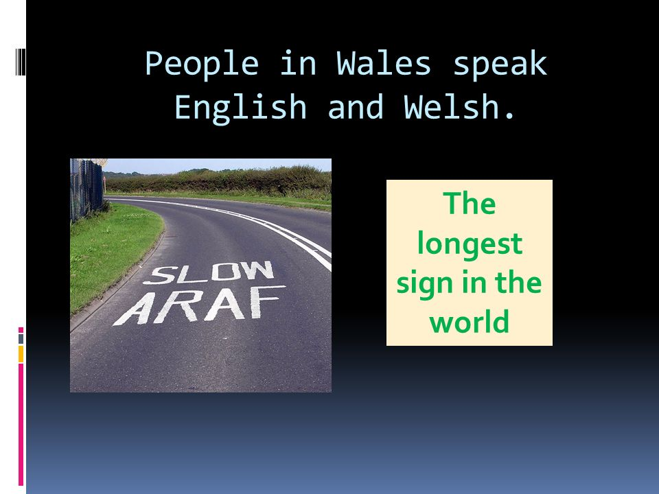 People in Wales speak English and Welsh. The longest sign in the world