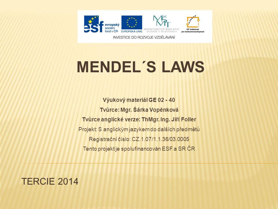 TERCIE 2014 MENDEL´S LAWS Výukový materiál GE 02 - 40 Tvůrce: Mgr.