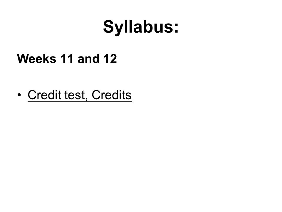 Syllabus: Weeks 11 and 12 Credit test, Credits