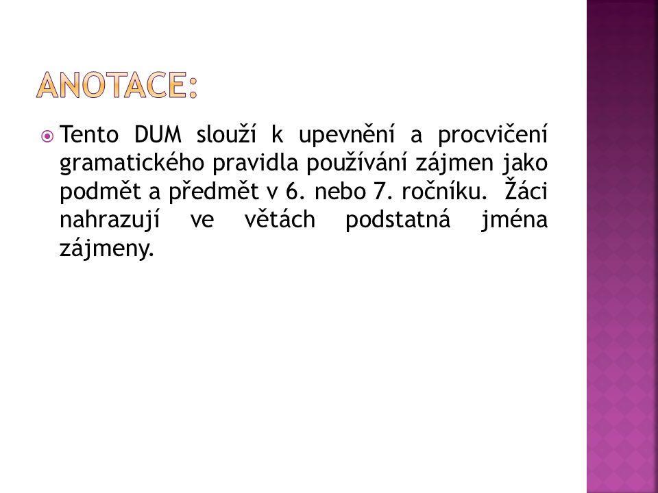  Tento DUM slouží k upevnění a procvičení gramatického pravidla používání zájmen jako podmět a předmět v 6.