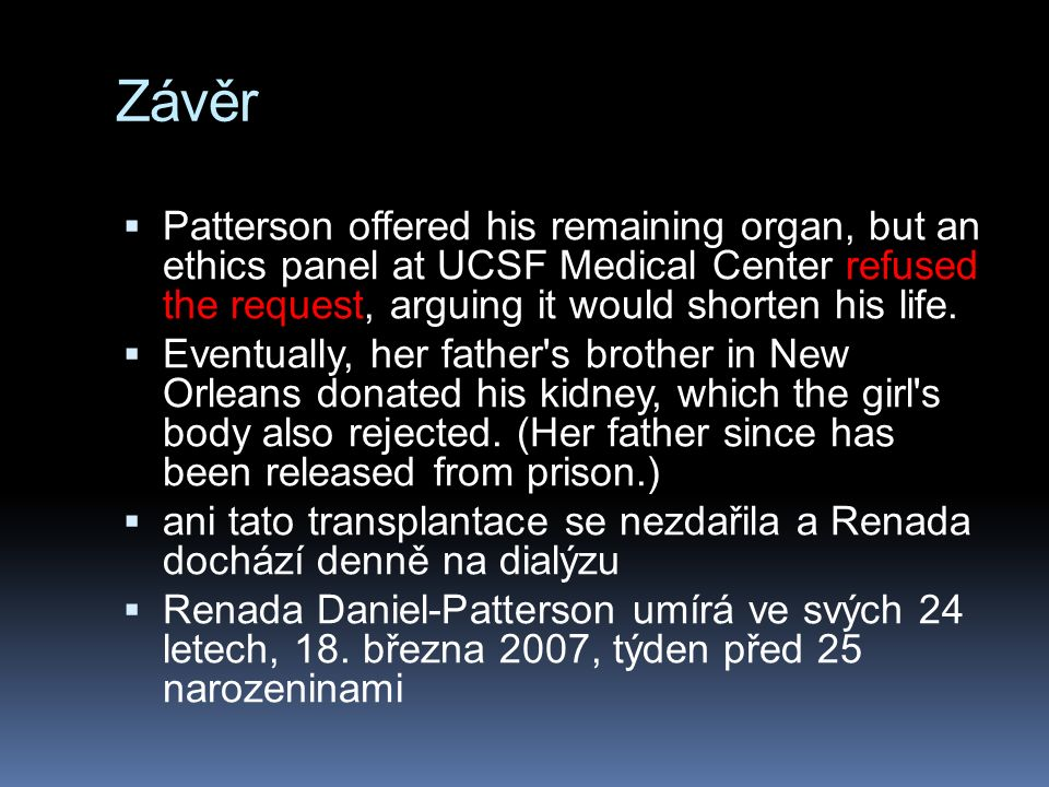 Závěr  Patterson offered his remaining organ, but an ethics panel at UCSF Medical Center refused the request, arguing it would shorten his life.  Ev