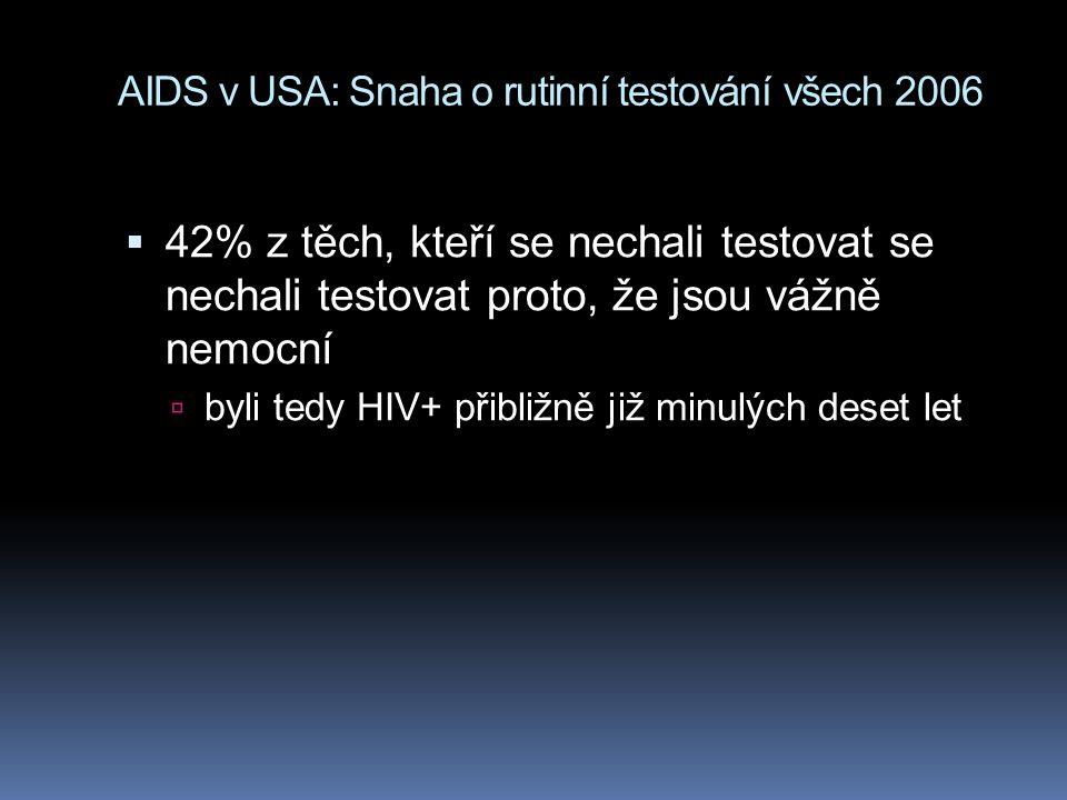AIDS v USA: Snaha o rutinní testování všech 2006  42% z těch, kteří se nechali testovat se nechali testovat proto, že jsou vážně nemocní  byli tedy HIV+ přibližně již minulých deset let