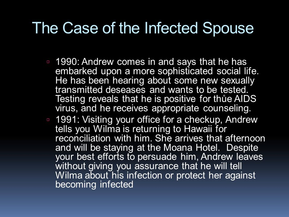 The Case of the Infected Spouse  1990: Andrew comes in and says that he has embarked upon a more sophisticated social life. He has been hearing about