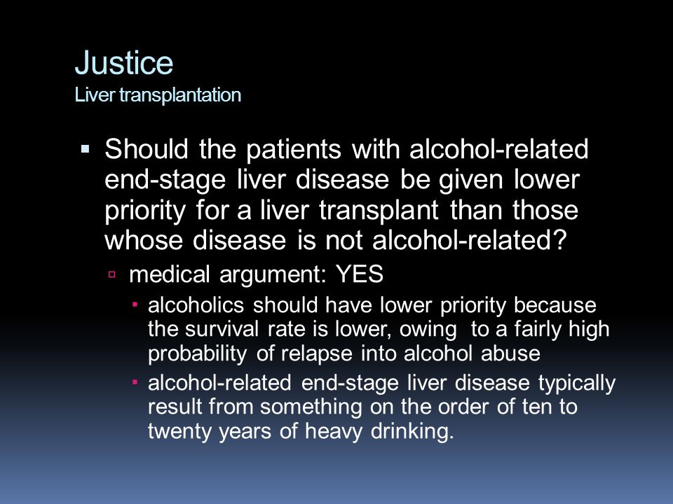 Justice Liver transplantation  Should the patients with alcohol-related end-stage liver disease be given lower priority for a liver transplant than t