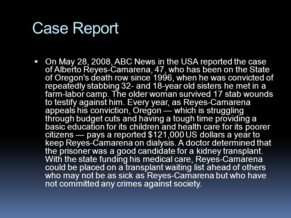 Case Report  On May 28, 2008, ABC News in the USA reported the case of Alberto Reyes-Camarena, 47, who has been on the State of Oregon's death row si
