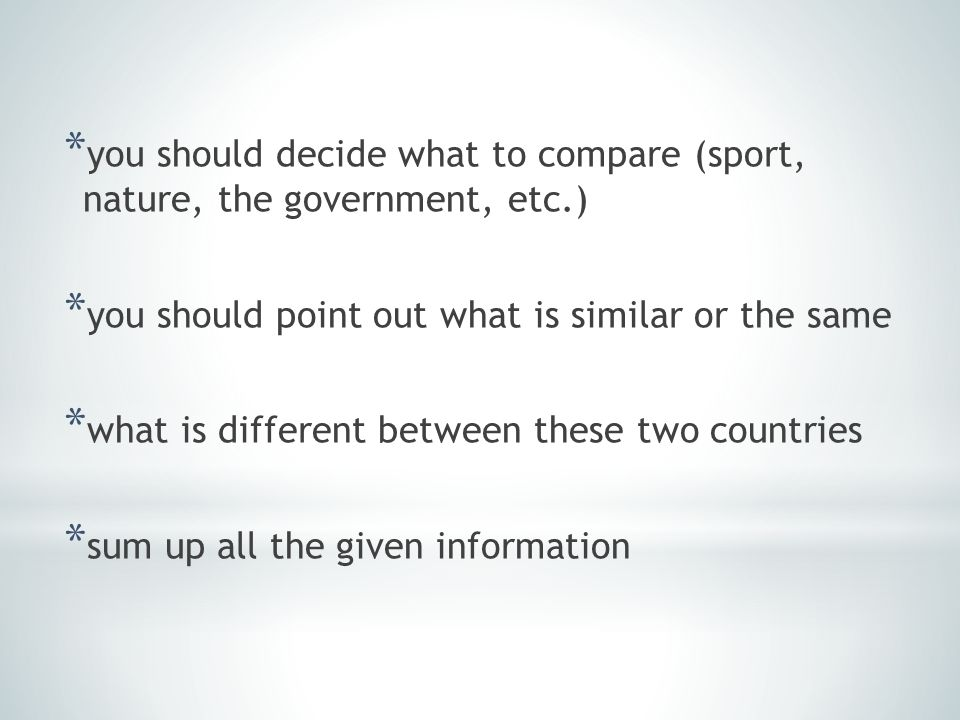 * you should decide what to compare (sport, nature, the government, etc.) * you should point out what is similar or the same * what is different betwe