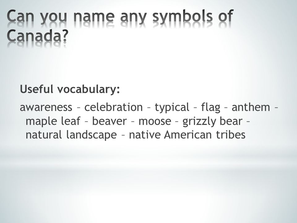 Useful vocabulary: awareness – celebration – typical – flag – anthem – maple leaf – beaver – moose – grizzly bear – natural landscape – native America