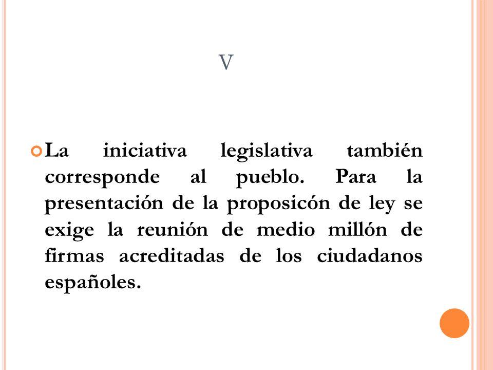 V La iniciativa legislativa también corresponde al pueblo.