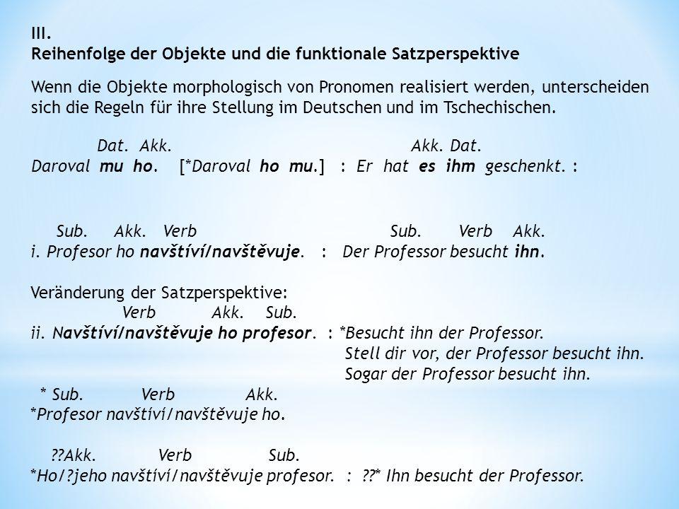 III. Reihenfolge der Objekte und die funktionale Satzperspektive Wenn die Objekte morphologisch von Pronomen realisiert werden, unterscheiden sich die