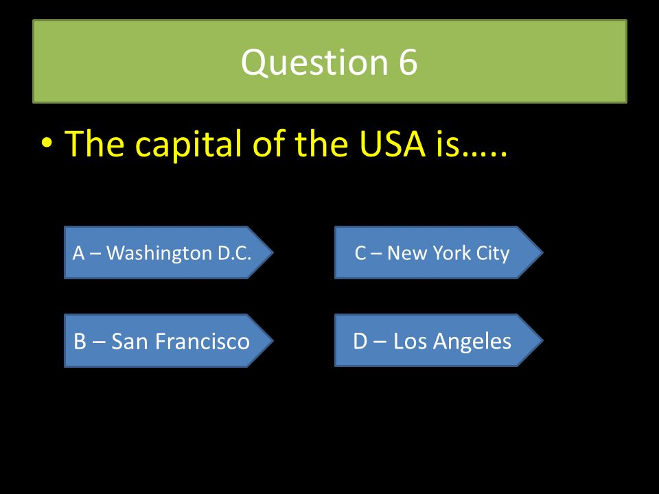 Question 7 The largest city of the USA is….The largest city of the USA is….