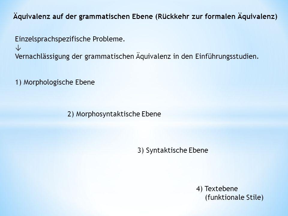 Äquivalenz auf der grammatischen Ebene (Rückkehr zur formalen Äquivalenz) Einzelsprachspezifische Probleme.