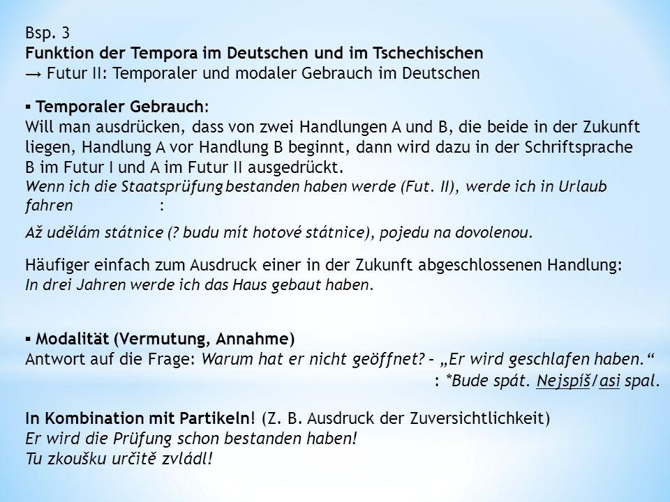 Bsp. 3 Funktion der Tempora im Deutschen und im Tschechischen → Futur II: Temporaler und modaler Gebrauch im Deutschen ▪ Temporaler Gebrauch: Will man