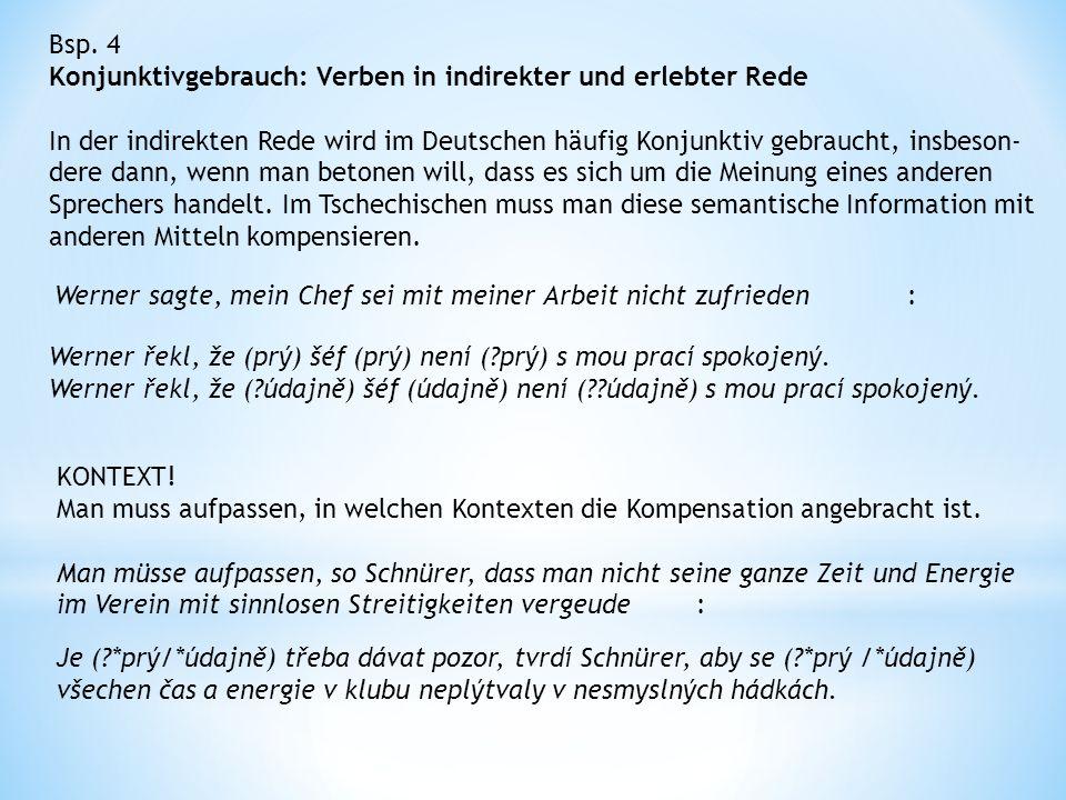 Bsp. 4 Konjunktivgebrauch: Verben in indirekter und erlebter Rede In der indirekten Rede wird im Deutschen häufig Konjunktiv gebraucht, insbeson- dere