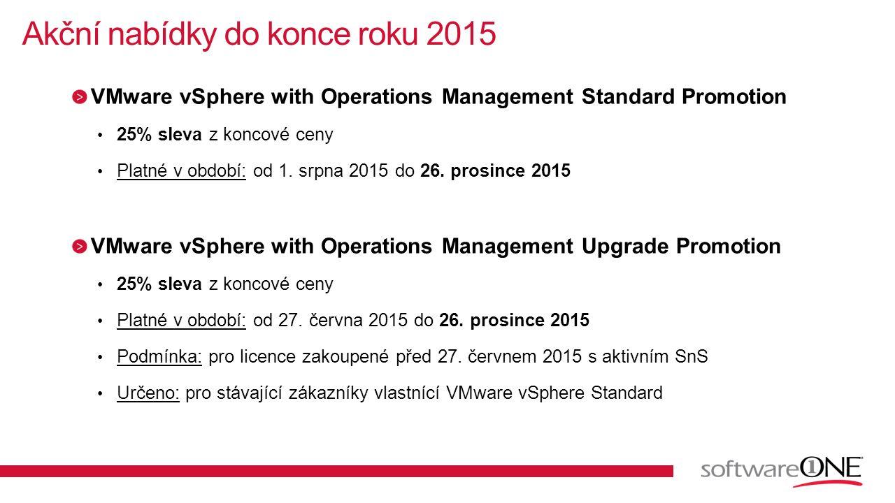 VMware vSphere with Operations Management Standard Promotion 25% sleva z koncové ceny Platné v období: od 1. srpna 2015 do 26. prosince 2015 VMware vS
