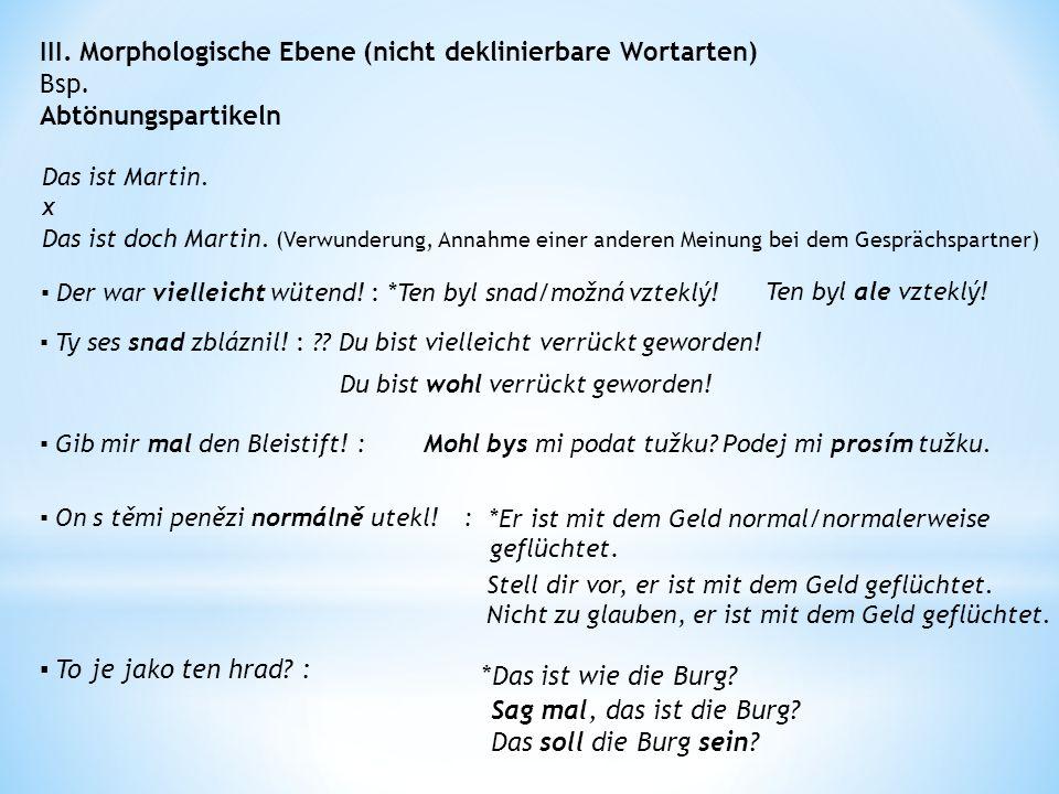 III. Morphologische Ebene (nicht deklinierbare Wortarten) Bsp.