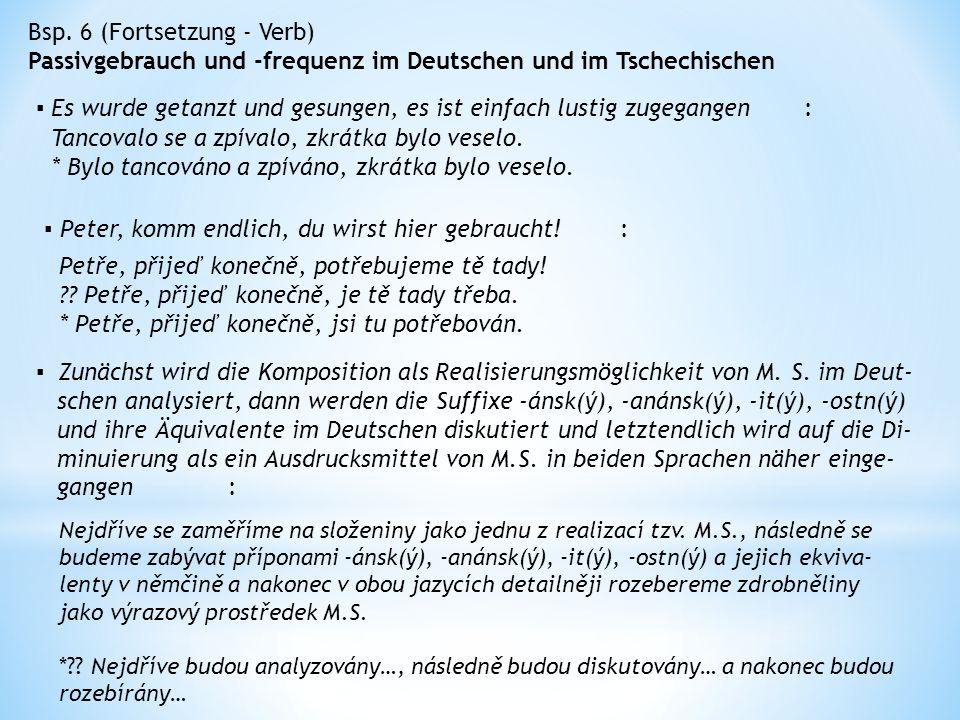 Bsp. 6 (Fortsetzung - Verb) Passivgebrauch und -frequenz im Deutschen und im Tschechischen Tancovalo se a zpívalo, zkrátka bylo veselo. * Bylo tancová