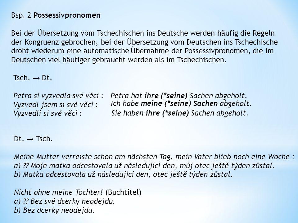 Bsp. 2 Possessivpronomen Bei der Übersetzung vom Tschechischen ins Deutsche werden häufig die Regeln der Kongruenz gebrochen, bei der Übersetzung vom