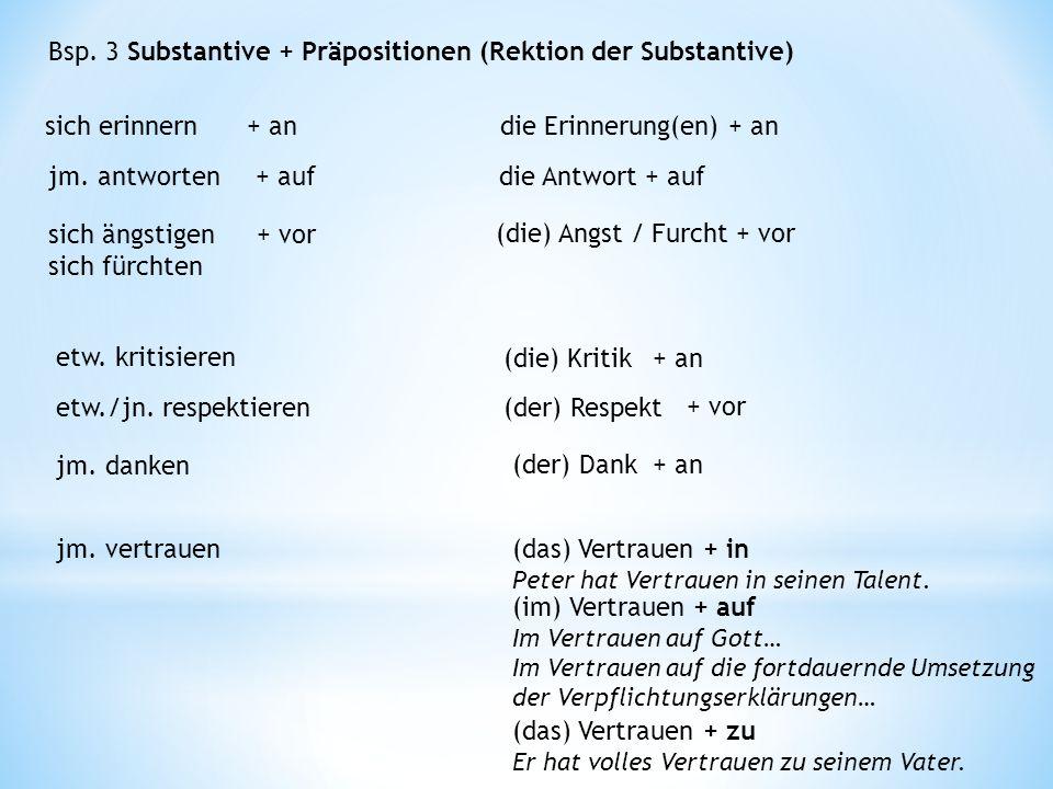 Bsp. 3 Substantive + Präpositionen (Rektion der Substantive) sich erinnern+ andie Erinnerung(en) + an jm. antworten+ aufdie Antwort + auf sich ängstig