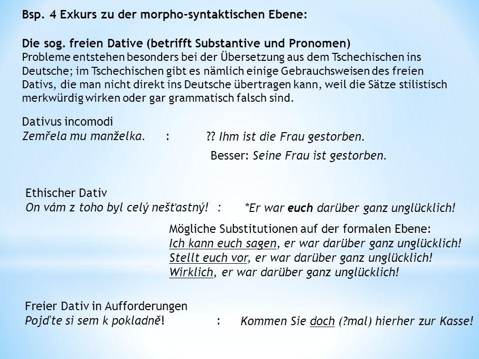 Bsp. 4 Exkurs zu der morpho-syntaktischen Ebene: Die sog.