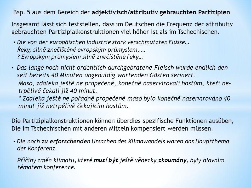 Bsp. 5 aus dem Bereich der adjektivisch/attributiv gebrauchten Partizipien Insgesamt lässt sich feststellen, dass im Deutschen die Frequenz der attrib