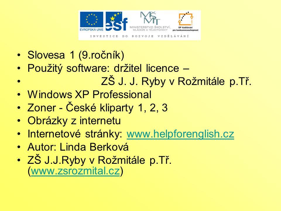 Slovesa 1 (9.ročník) Použitý software: držitel licence – ZŠ J.