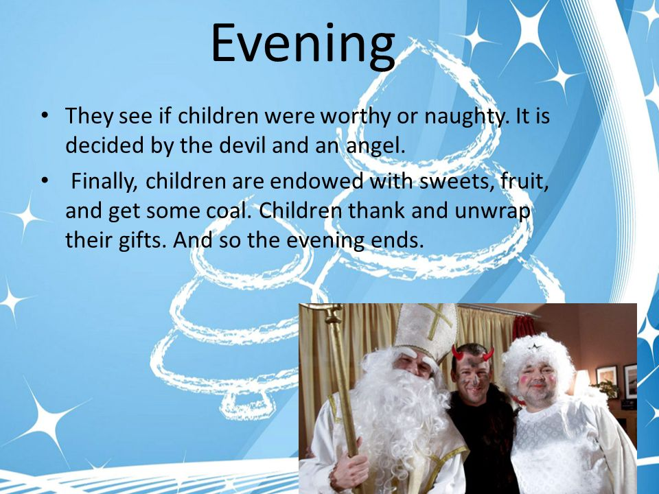 Evening They see if children were worthy or naughty.