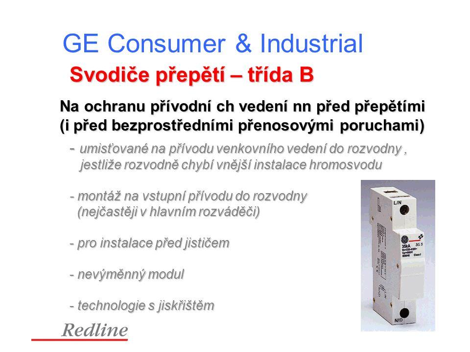 GE Consumer & Industrial Svodiče přepětí – třída B - umisťované na přívodu venkovního vedení do rozvodny, jestliže rozvodně chybí vnější instalace hromosvodu jestliže rozvodně chybí vnější instalace hromosvodu - montáž na vstupní přívodu do rozvodny (nejčastěji v hlavním rozváděči) (nejčastěji v hlavním rozváděči) - pro instalace před jističem - nevýměnný modul - technologie s jiskřištěm Na ochranu přívodní ch vedení nn před přepětími (i před bezprostředními přenosovými poruchami)