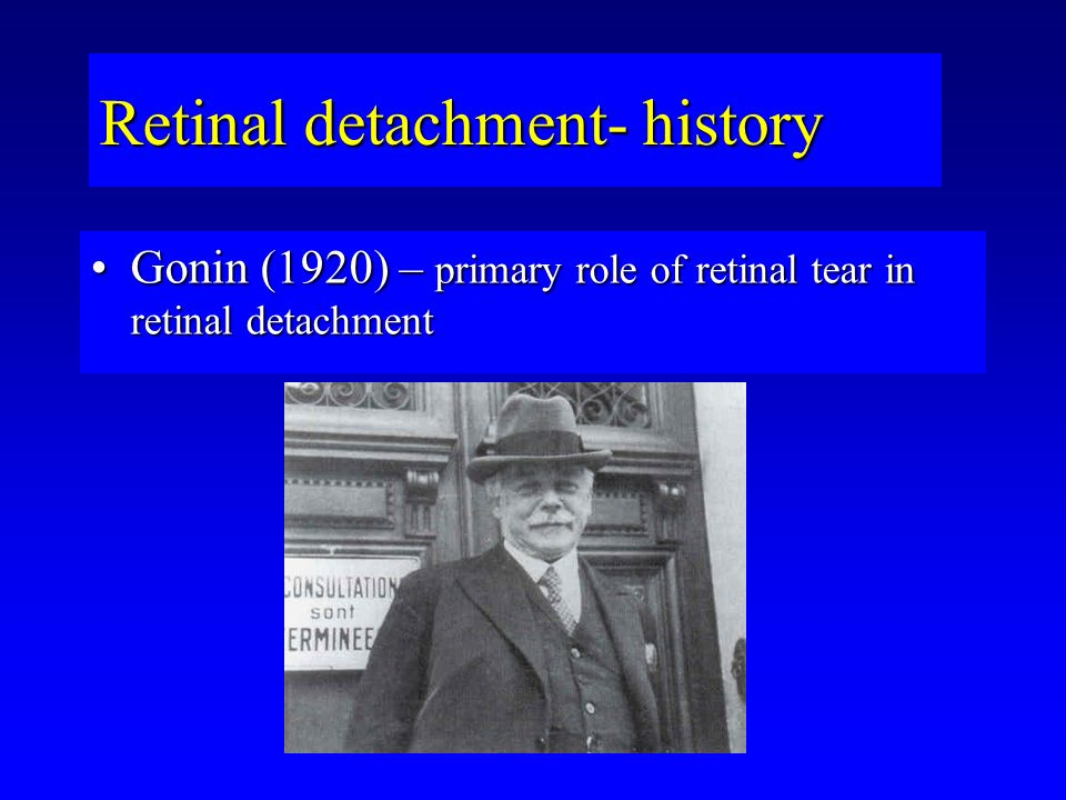 Gonin (1920) – primary role of retinal tear in retinal detachmentGonin (1920) – primary role of retinal tear in retinal detachment Retinal detachment- history