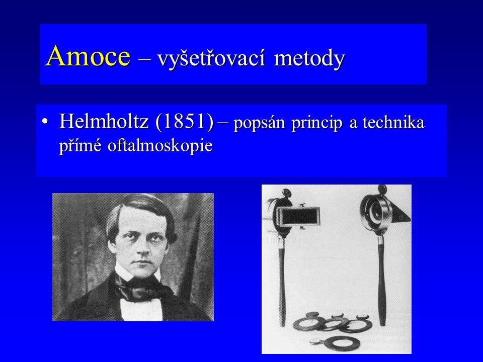 Helmholtz (1851) – popsán princip a technika přímé oftalmoskopieHelmholtz (1851) – popsán princip a technika přímé oftalmoskopie Amoce – vyšetřovací m