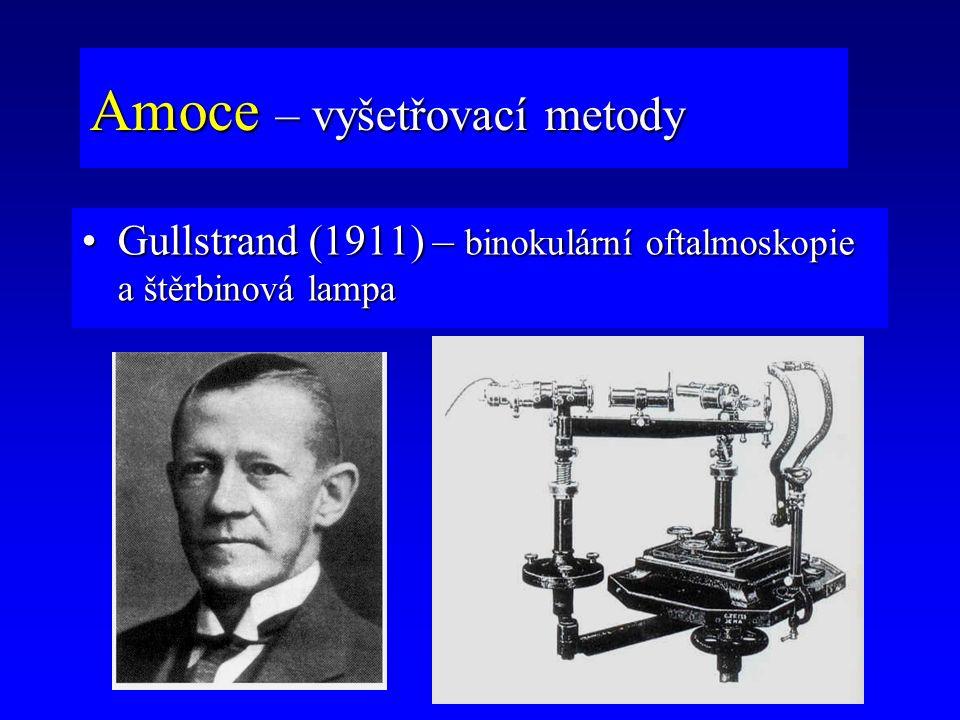 Gullstrand (1911) – binokulární oftalmoskopie a štěrbinová lampaGullstrand (1911) – binokulární oftalmoskopie a štěrbinová lampa Amoce – vyšetřovací m