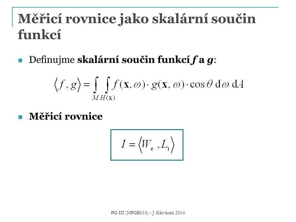 Měřicí rovnice jako skalární součin funkcí Definujme skalární součin funkcí f a g: Měřicí rovnice PG III (NPGR010) - J. Křivánek 2014