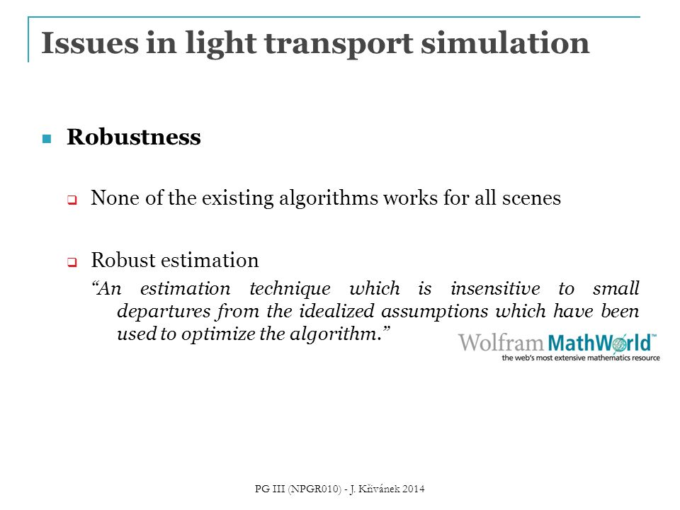 "Issues in light transport simulation Robustness  None of the existing algorithms works for all scenes  Robust estimation ""An estimation technique wh"