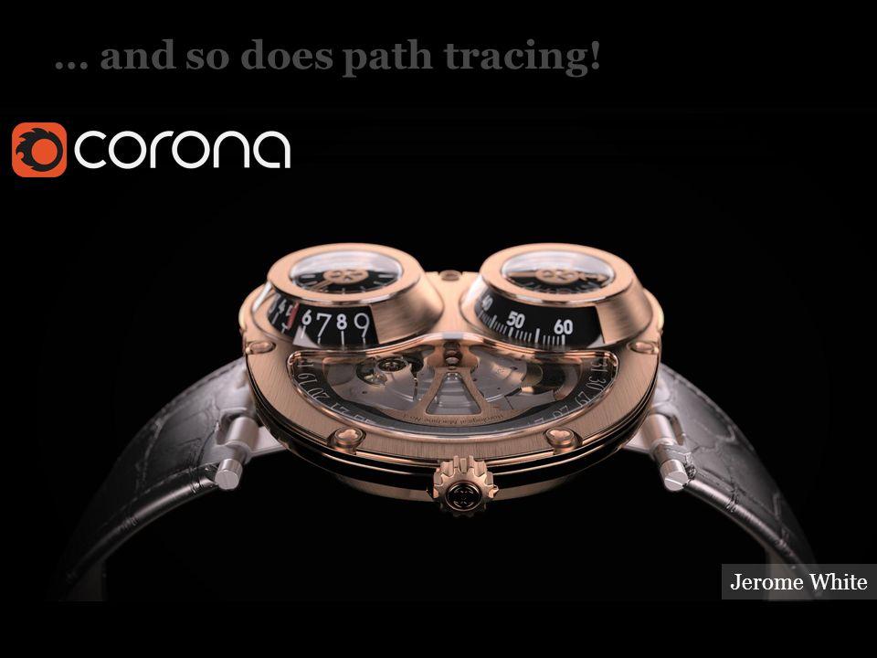… and so does path tracing! PG III (NPGR010) - J. Křivánek 2014 Jerome White