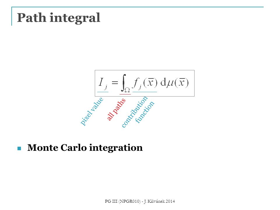 Path integral pixel value all paths contribution function Monte Carlo integration PG III (NPGR010) - J.