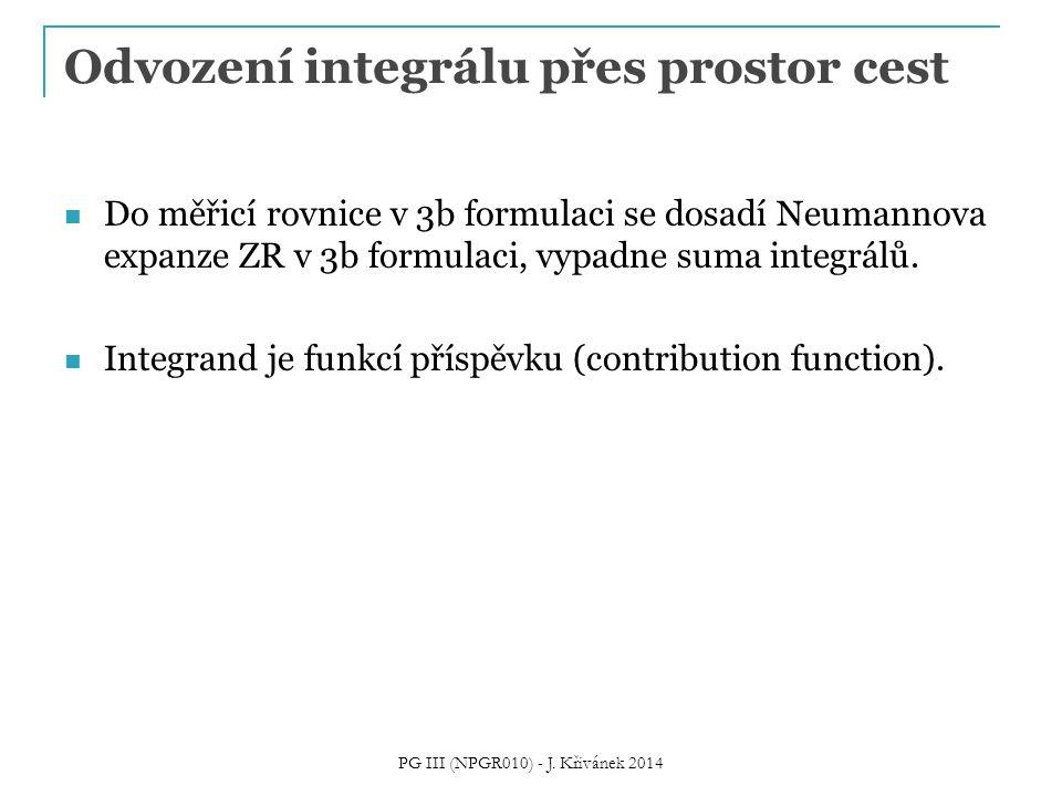 Odvození integrálu přes prostor cest Do měřicí rovnice v 3b formulaci se dosadí Neumannova expanze ZR v 3b formulaci, vypadne suma integrálů. Integran