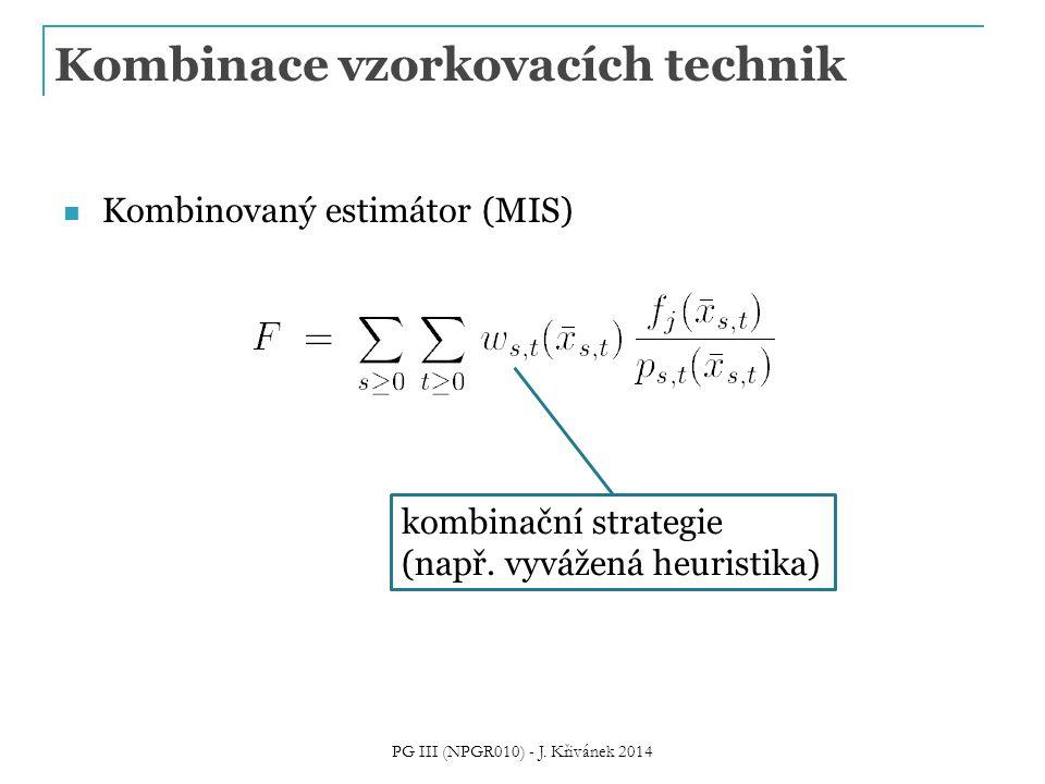 Kombinace vzorkovacích technik Kombinovaný estimátor (MIS) kombinační strategie (např. vyvážená heuristika) PG III (NPGR010) - J. Křivánek 2014