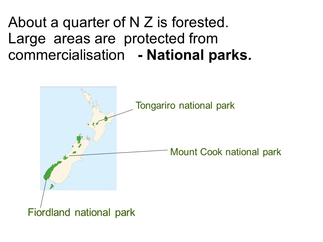 About a quarter of N Z is forested.