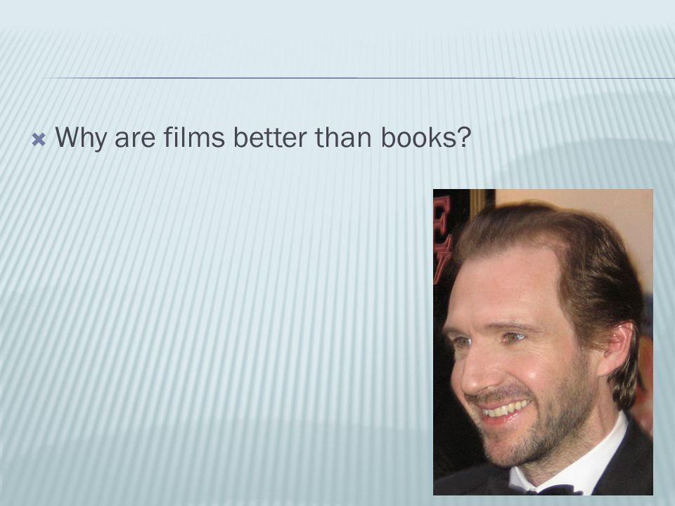  Why are films better than books