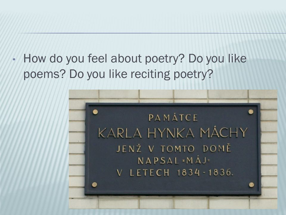 How do you feel about poetry? Do you like poems? Do you like reciting poetry?