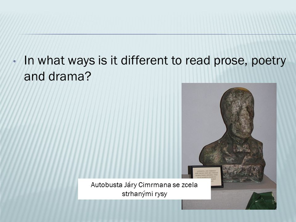 In what ways is it different to read prose, poetry and drama.