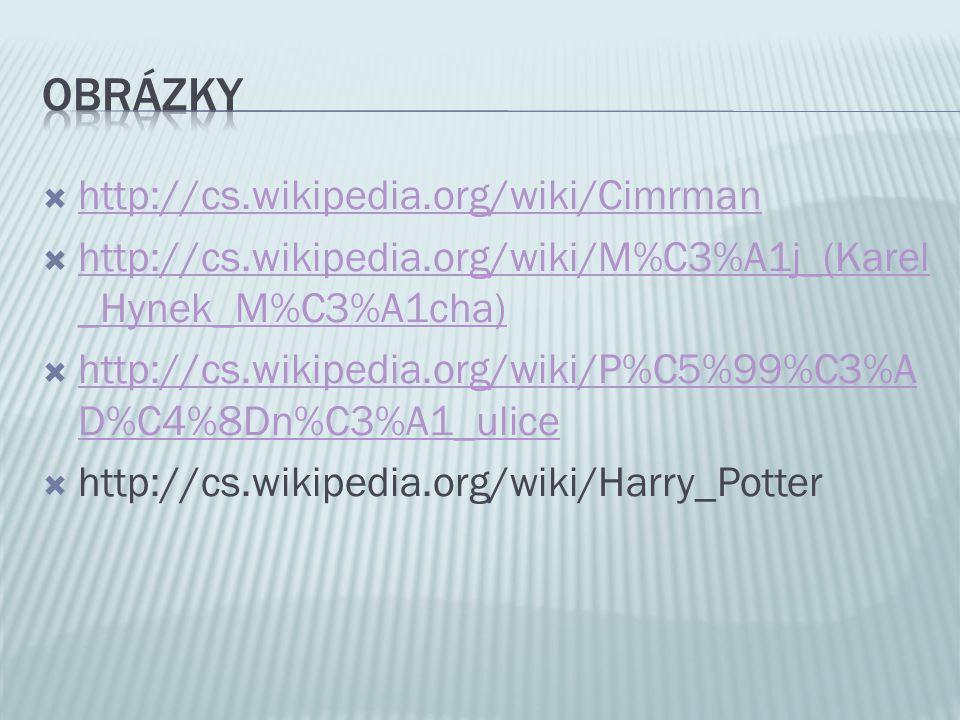  http://cs.wikipedia.org/wiki/Cimrman http://cs.wikipedia.org/wiki/Cimrman  http://cs.wikipedia.org/wiki/M%C3%A1j_(Karel _Hynek_M%C3%A1cha) http://cs.wikipedia.org/wiki/M%C3%A1j_(Karel _Hynek_M%C3%A1cha)  http://cs.wikipedia.org/wiki/P%C5%99%C3%A D%C4%8Dn%C3%A1_ulice http://cs.wikipedia.org/wiki/P%C5%99%C3%A D%C4%8Dn%C3%A1_ulice  http://cs.wikipedia.org/wiki/Harry_Potter