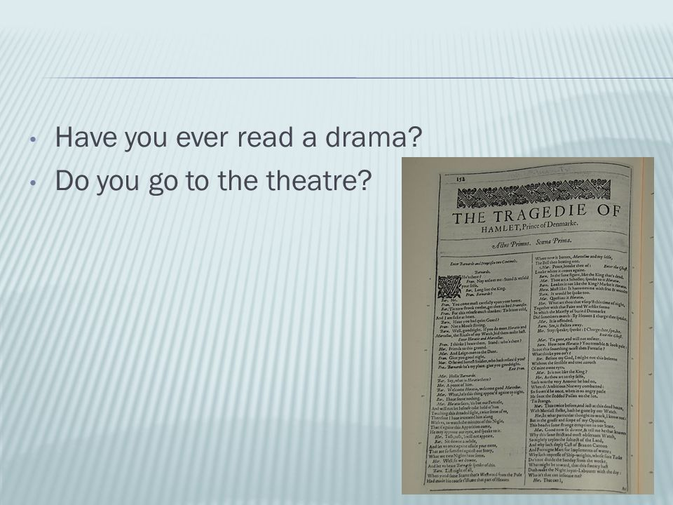 Have you ever read a drama? Do you go to the theatre?