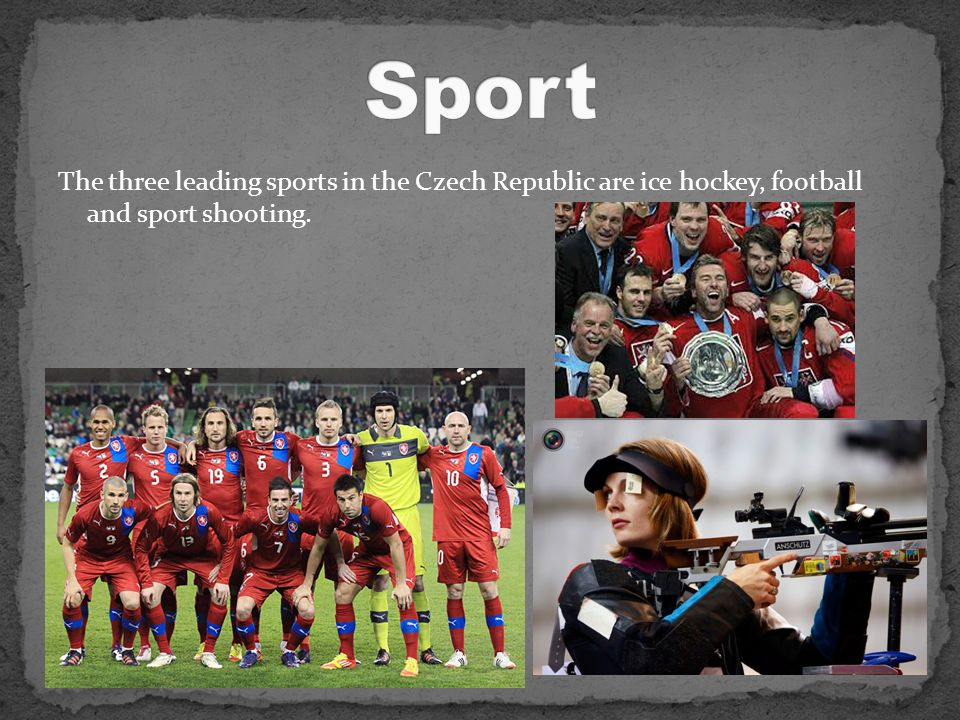 The three leading sports in the Czech Republic are ice hockey, football and sport shooting.