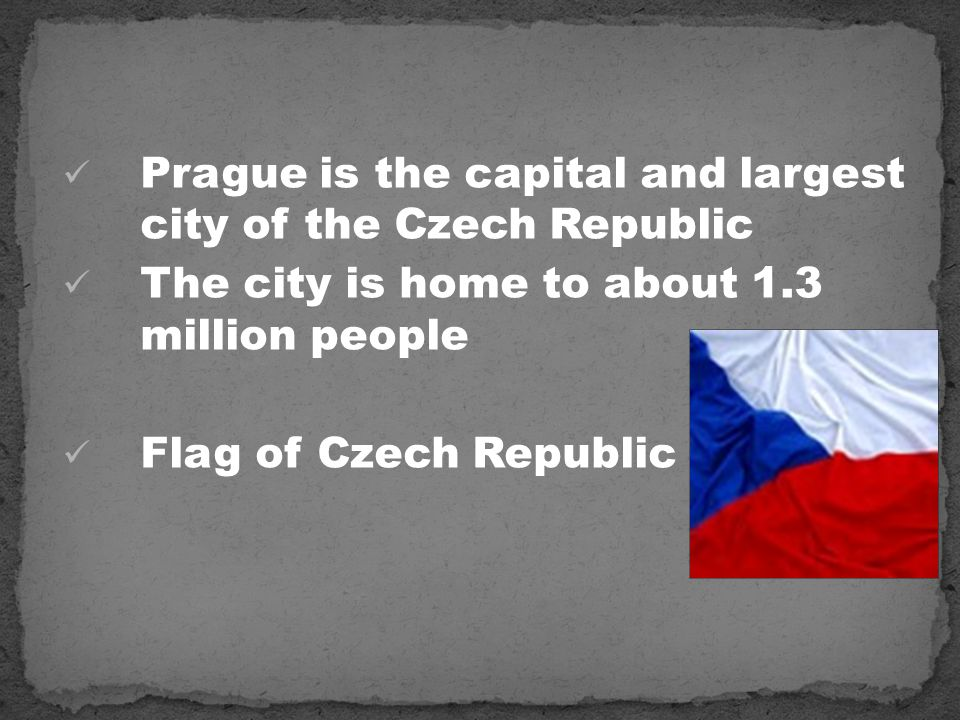 Prague is the capital and largest city of the Czech Republic The city is home to about 1.3 million people Flag of Czech Republic