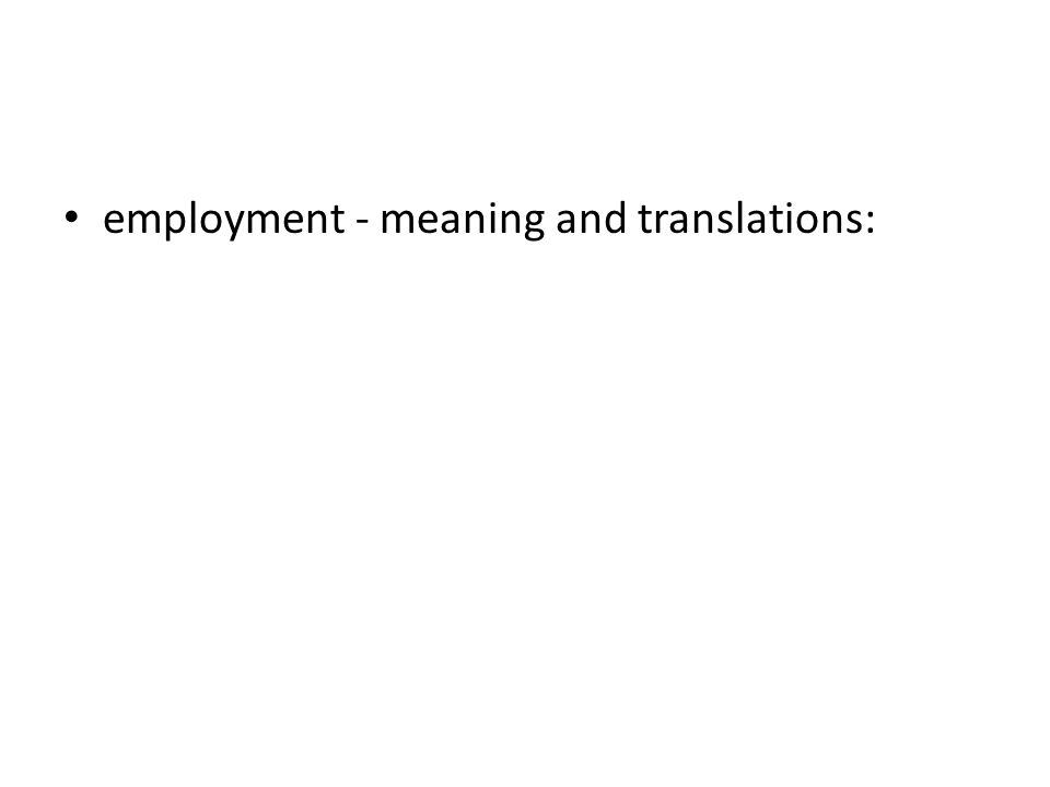 employment - meaning and translations: