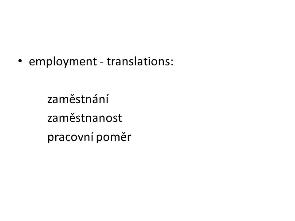 employment - translations: zaměstnání zaměstnanost pracovní poměr