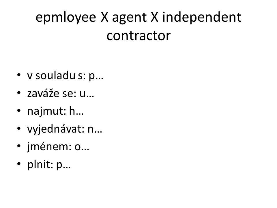 epmloyee X agent X independent contractor v souladu s: pursuant to zaváže se: undertakes najmut: hired vyjednávat: negotiate jménem: on behalf of plnit: perform